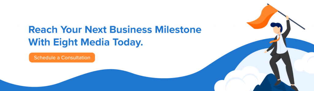 Reach your business' next milestone with Eight Media